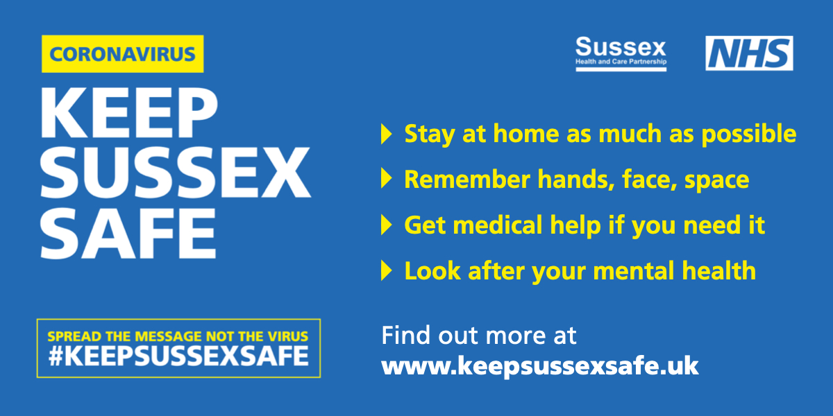 Keep Sussex Safe: stay at home as much as possible; remember hands, face, space; get medical help if you need it; look after your mental health